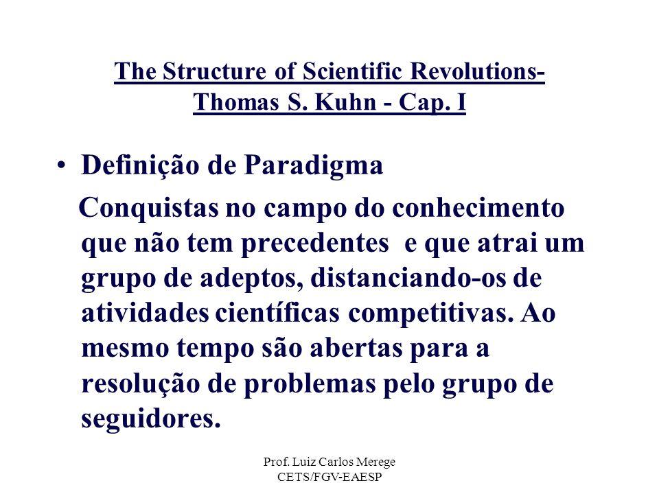 Prof. Luiz Carlos Merege CETS/FGV-EAESP The Structure of Scientific Revolutions- Thomas S. Kuhn - Cap. I Definição de Paradigma Conquistas no campo do