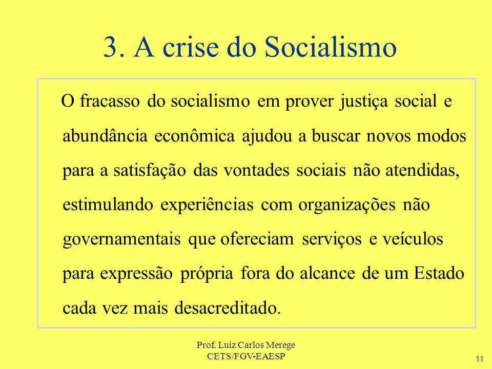 Prof. Luiz Carlos Merege CETS/FGV-EAESP 3. A crise do Socialismo O fracasso do socialismo em prover justiça social e abundância econômica ajudou a bus