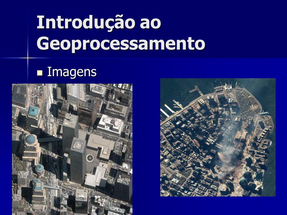 Introdução ao Geoprocessamento Imagens Imagens