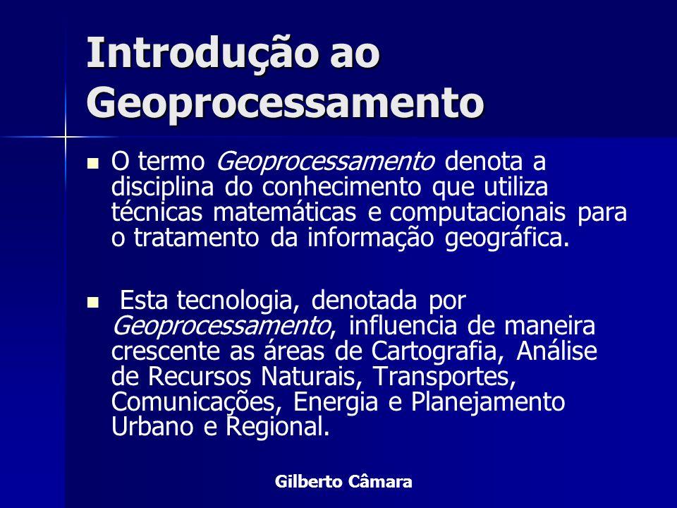 Introdução ao Geoprocessamento O termo Geoprocessamento denota a disciplina do conhecimento que utiliza técnicas matemáticas e computacionais para o t