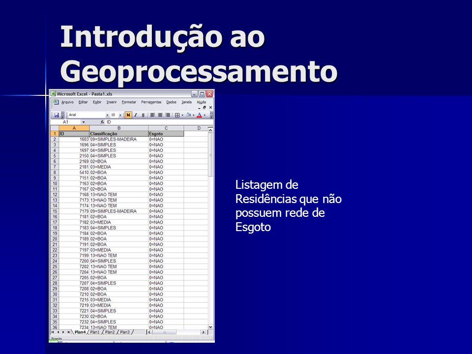 Introdução ao Geoprocessamento Listagem de Residências que não possuem rede de Esgoto