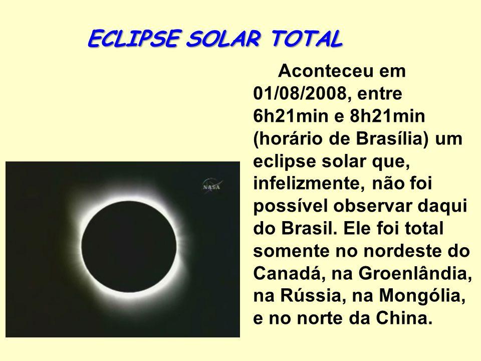 ECLIPSE SOLAR TOTAL Aconteceu em 01/08/2008, entre 6h21min e 8h21min (horário de Brasília) um eclipse solar que, infelizmente, não foi possível observ