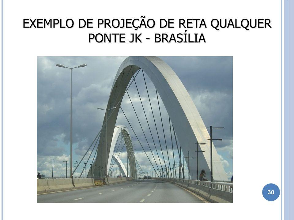 EXEMPLO DE PROJEÇÃO DE RETA QUALQUER PONTE JK - BRASÍLIA 30