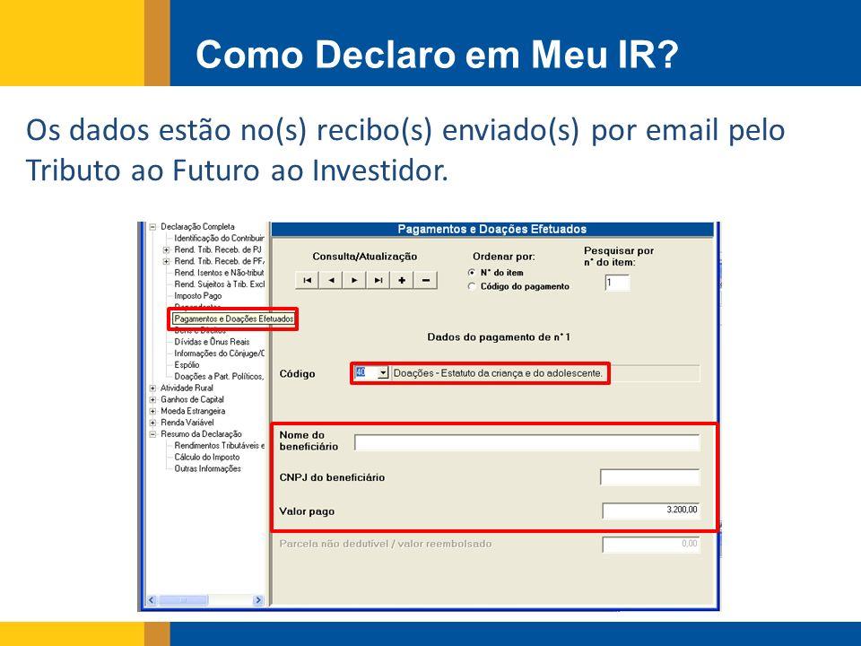 Os dados estão no(s) recibo(s) enviado(s) por email pelo Tributo ao Futuro ao Investidor. Como Declaro em Meu IR?