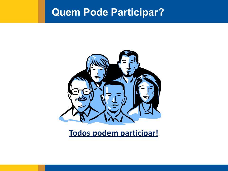 Quem Pode Participar? Todos podem participar!