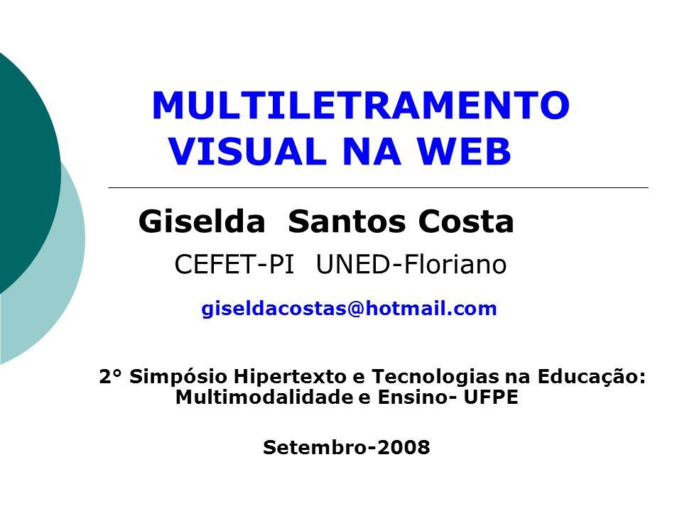 MULTILETRAMENTO VISUAL NA WEB Giselda Santos Costa CEFET-PI UNED-Floriano giseldacostas@hotmail.com 2° Simpósio Hipertexto e Tecnologias na Educação: