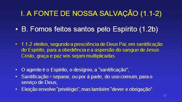 I. A FONTE DE NOSSA SALVAÇÃO (1.1-2) B. Fomos feitos santos pelo Espírito (1.2b) 1.1-2 eleitos, segundo a presciência de Deus Pai, em santificação do