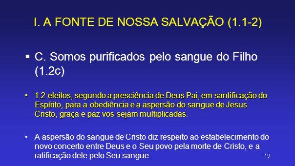 I. A FONTE DE NOSSA SALVAÇÃO (1.1-2) C. Somos purificados pelo sangue do Filho (1.2c) 1.2 eleitos, segundo a presciência de Deus Pai, em santificação
