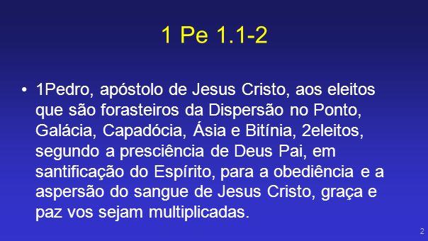 1 Pe 1.1-2 1Pedro, apóstolo de Jesus Cristo, aos eleitos que são forasteiros da Dispersão no Ponto, Galácia, Capadócia, Ásia e Bitínia, 2eleitos, segu