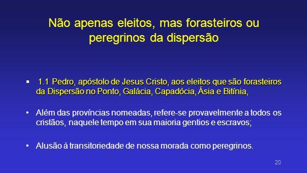 Não apenas eleitos, mas forasteiros ou peregrinos da dispersão 1.1 Pedro, apóstolo de Jesus Cristo, aos eleitos que são forasteiros da Dispersão no Po