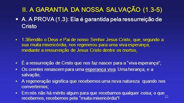 II. A GARANTIA DA NOSSA SALVAÇÃO (1.3-5) A. A PROVA (1.3): Ela é garantida pela ressurreição de Cristo 1.3Bendito o Deus e Pai de nosso Senhor Jesus C