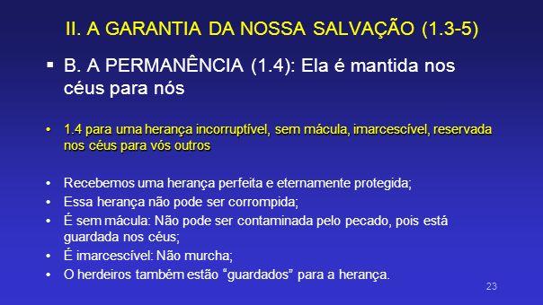 II. A GARANTIA DA NOSSA SALVAÇÃO (1.3-5) B. A PERMANÊNCIA (1.4): Ela é mantida nos céus para nós 1.4 para uma herança incorruptível, sem mácula, imarc