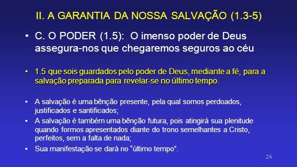 II. A GARANTIA DA NOSSA SALVAÇÃO (1.3-5) C. O PODER (1.5): O imenso poder de Deus assegura-nos que chegaremos seguros ao céu 1.5 que sois guardados pe