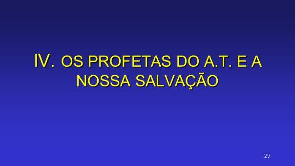 IV. OS PROFETAS DO A.T. E A NOSSA SALVAÇÃO 29