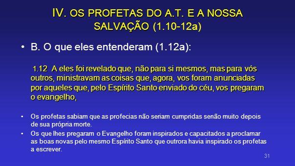 IV. OS PROFETAS DO A.T. E A NOSSA SALVAÇÃO IV. OS PROFETAS DO A.T. E A NOSSA SALVAÇÃO (1.10-12a) B. O que eles entenderam (1.12a): 1. 12 A eles foi re