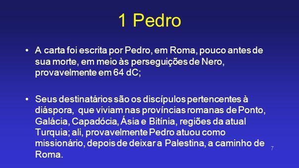 1 Pedro A carta foi escrita por Pedro, em Roma, pouco antes de sua morte, em meio às perseguições de Nero, provavelmente em 64 dC; Seus destinatários