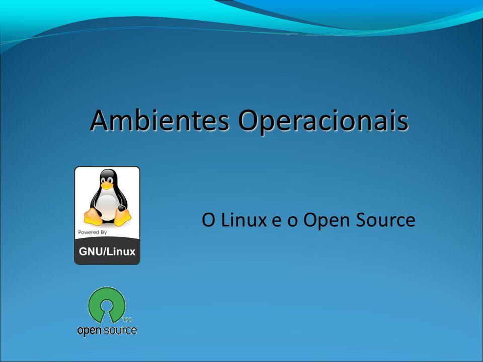 Ambientes Operacionais O Linux e o Open Source