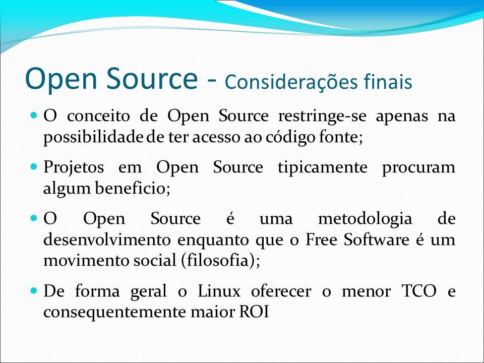 Open Source - Considerações finais O conceito de Open Source restringe-se apenas na possibilidade de ter acesso ao código fonte; Projetos em Open Sour