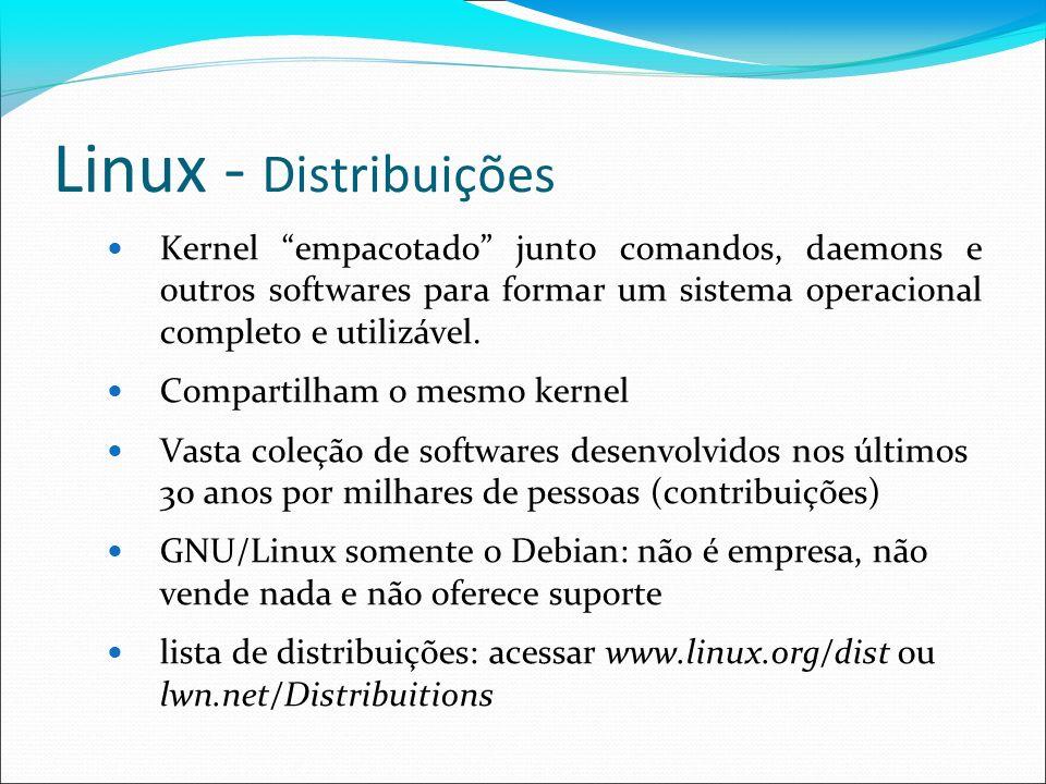 Linux - Distribuições Kernel empacotado junto comandos, daemons e outros softwares para formar um sistema operacional completo e utilizável. Compartil