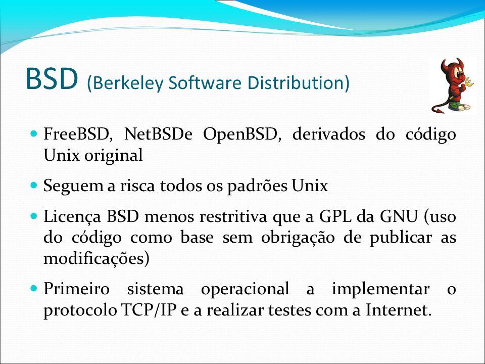 BSD (Berkeley Software Distribution) FreeBSD, NetBSDe OpenBSD, derivados do código Unix original Seguem a risca todos os padrões Unix Licença BSD meno