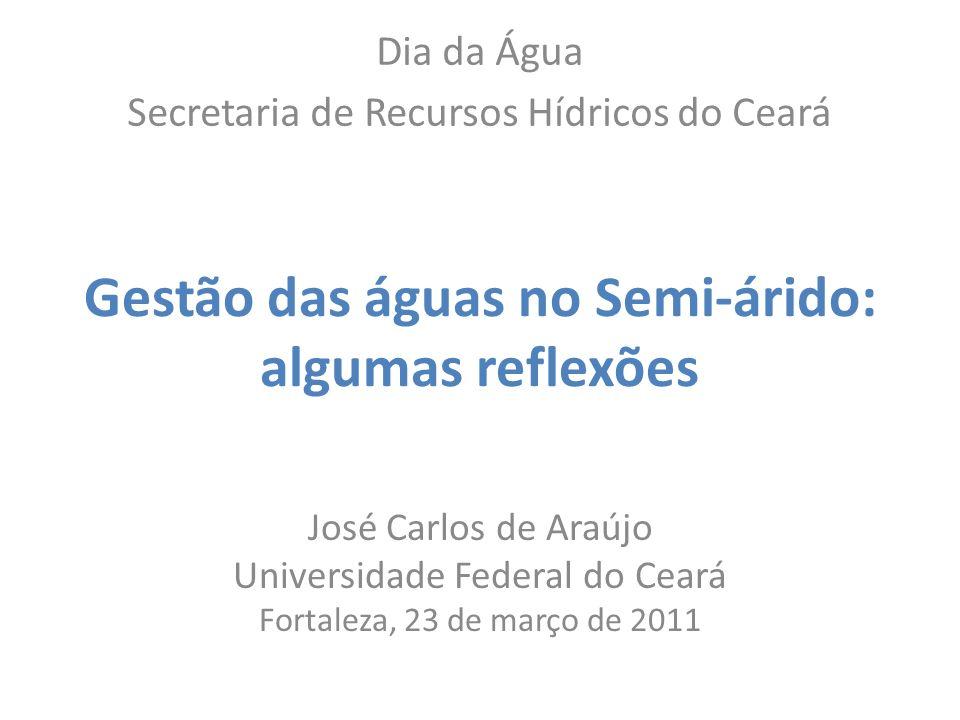 Gestão das águas no Semi-árido: algumas reflexões José Carlos de Araújo Universidade Federal do Ceará Fortaleza, 23 de março de 2011 Dia da Água Secre