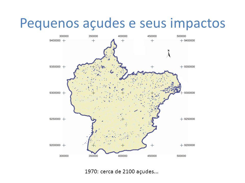 Pequenos açudes e seus impactos 1970: cerca de 2100 açudes...