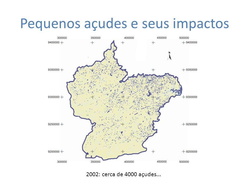 Pequenos açudes e seus impactos 2002: cerca de 4000 açudes...