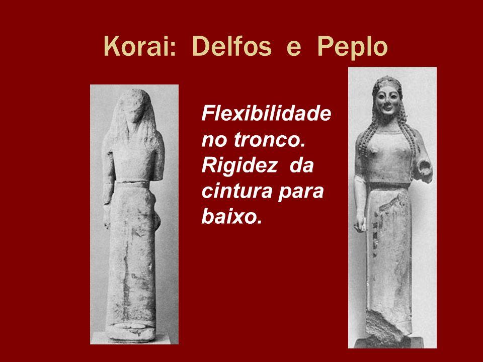 Korai: Delfos e Peplo Flexibilidade no tronco. Rigidez da cintura para baixo.