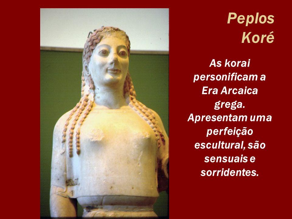 Peplos Koré As korai personificam a Era Arcaica grega. Apresentam uma perfeição escultural, são sensuais e sorridentes.