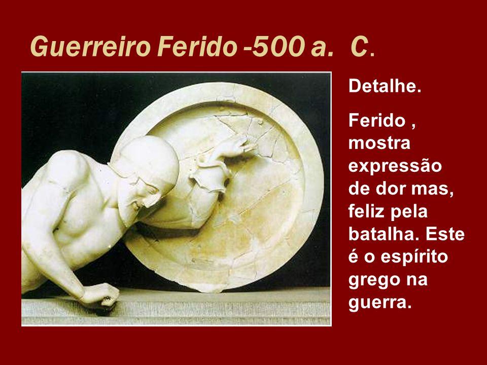 Guerreiro Ferido -500 a. C. Detalhe. Ferido, mostra expressão de dor mas, feliz pela batalha. Este é o espírito grego na guerra.