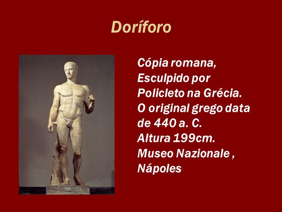 Doríforo Cópia romana, Esculpido por Policleto na Grécia. O original grego data de 440 a. C. Altura 199cm. Museo Nazionale, Nápoles