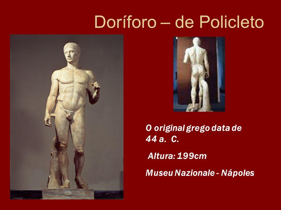 Doríforo – de Policleto O original grego data de 44 a. C. Altura: 199cm Museu Nazionale - Nápoles
