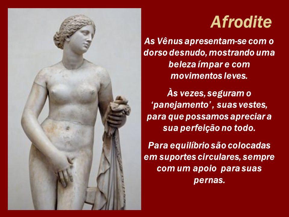 Afrodite As Vênus apresentam-se com o dorso desnudo, mostrando uma beleza ímpar e com movimentos leves. Às vezes, seguram o panejamento, suas vestes,