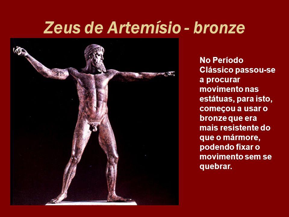 Zeus de Artemísio - bronze No Período Clássico passou-se a procurar movimento nas estátuas, para isto, começou a usar o bronze que era mais resistente