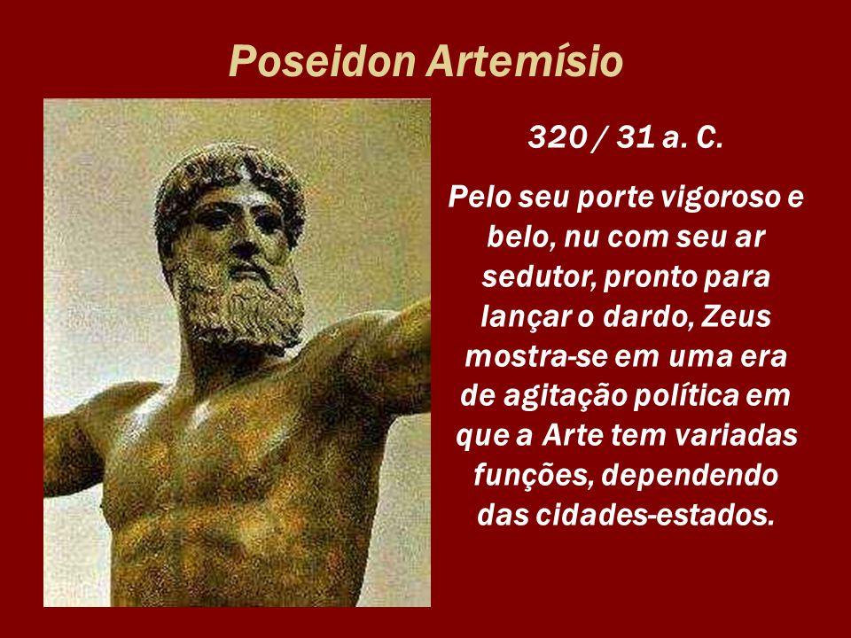 Poseidon Artemísio 320 / 31 a. C. Pelo seu porte vigoroso e belo, nu com seu ar sedutor, pronto para lançar o dardo, Zeus mostra-se em uma era de agit