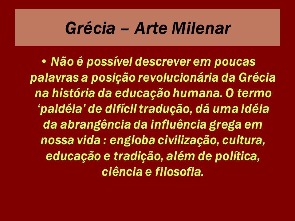 Grécia – Arte Milenar Não é possível descrever em poucas palavras a posição revolucionária da Grécia na história da educação humana. O termo paidéia d