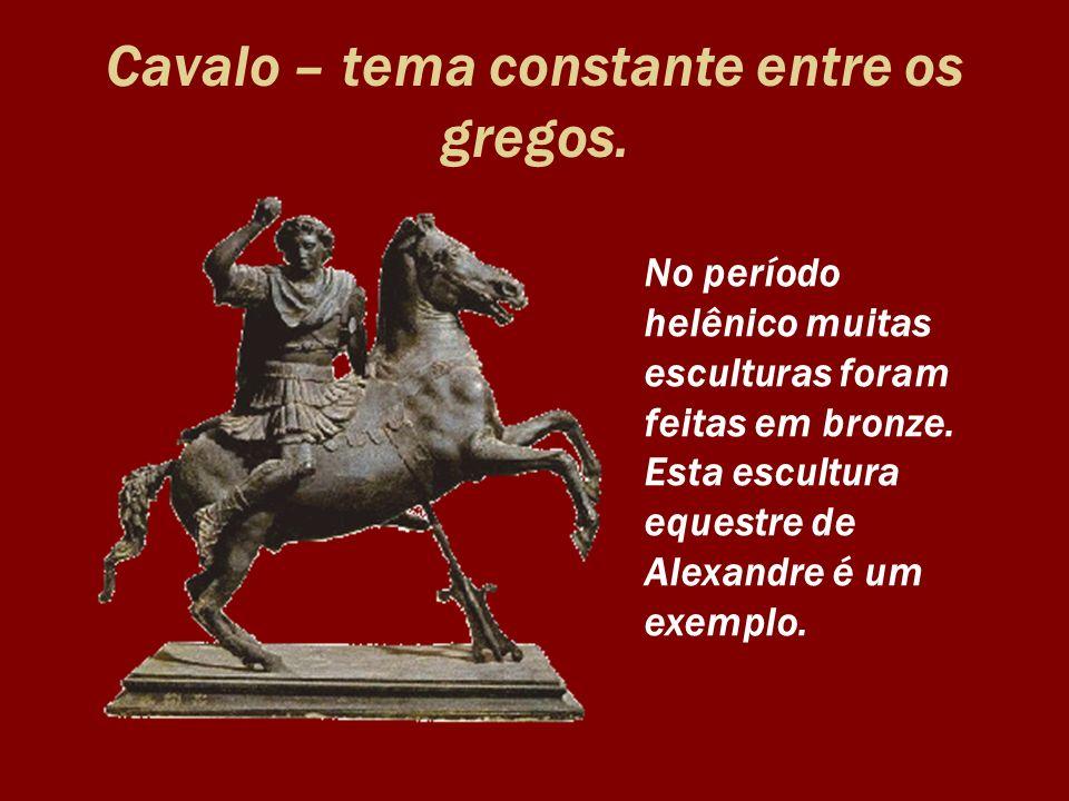 Cavalo – tema constante entre os gregos. No período helênico muitas esculturas foram feitas em bronze. Esta escultura equestre de Alexandre é um exemp