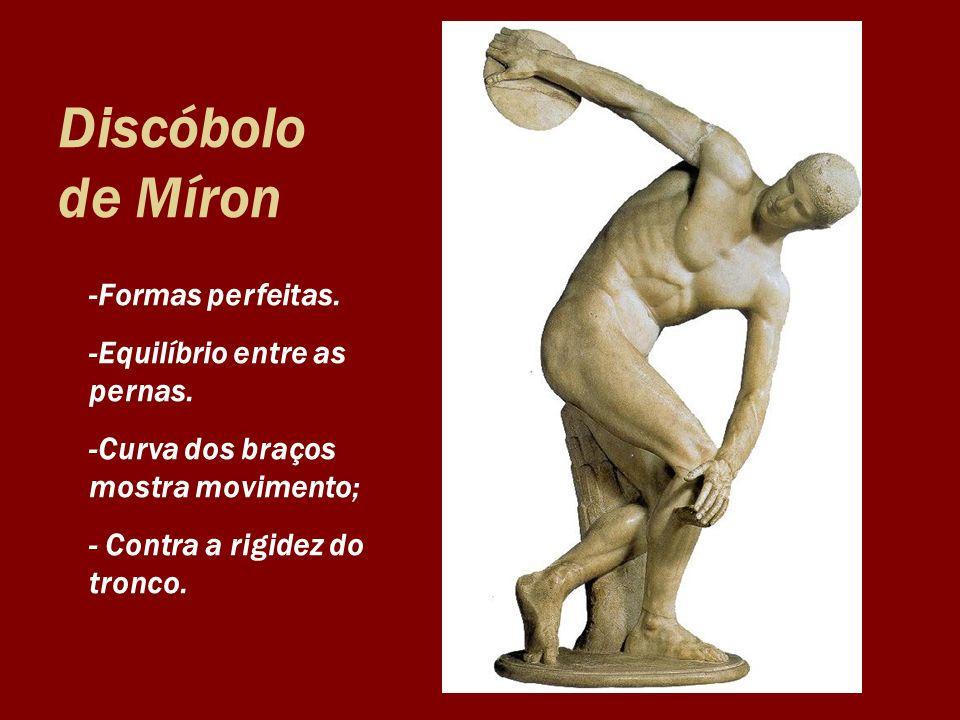 Discóbolo de Míron -Formas perfeitas. -Equilíbrio entre as pernas. -Curva dos braços mostra movimento; - Contra a rigidez do tronco.