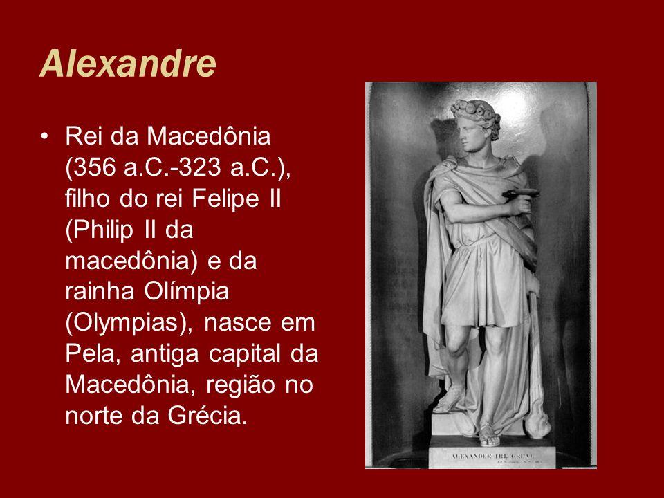 Alexandre Rei da Macedônia (356 a.C.-323 a.C.), filho do rei Felipe II (Philip II da macedônia) e da rainha Olímpia (Olympias), nasce em Pela, antiga