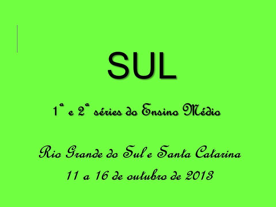 1ª e 2ª séries do Ensino Médio Rio Grande do Sul e Santa Catarina 11 a 16 de outubro de 2013 SUL