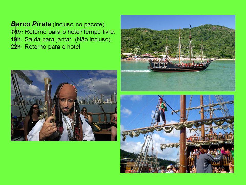 Barco Pirata (incluso no pacote). 16h: Retorno para o hotel/Tempo livre. 19h: Saída para jantar. (Não incluso). 22h: Retorno para o hotel
