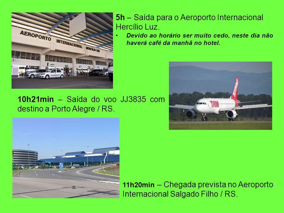 5h – Saída para o Aeroporto Internacional Hercílio Luz. Devido ao horário ser muito cedo, neste dia não haverá café da manhã no hotel. 10h21min – Saíd