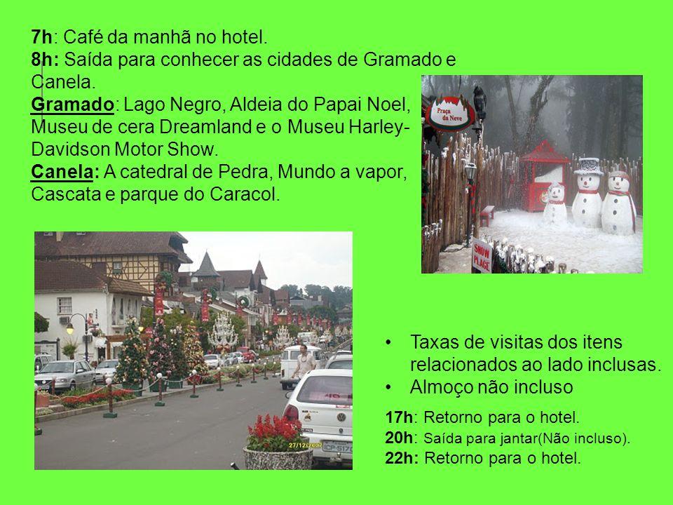 7h: Café da manhã no hotel. 8h: Saída para conhecer as cidades de Gramado e Canela. Gramado: Lago Negro, Aldeia do Papai Noel, Museu de cera Dreamland