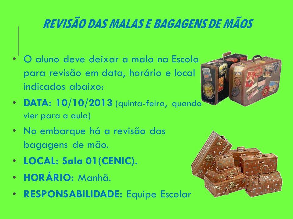 REVISÃO DAS MALAS E BAGAGENS DE MÃOS O aluno deve deixar a mala na Escola para revisão em data, horário e local indicados abaixo: DATA: 10/10/2013 (qu