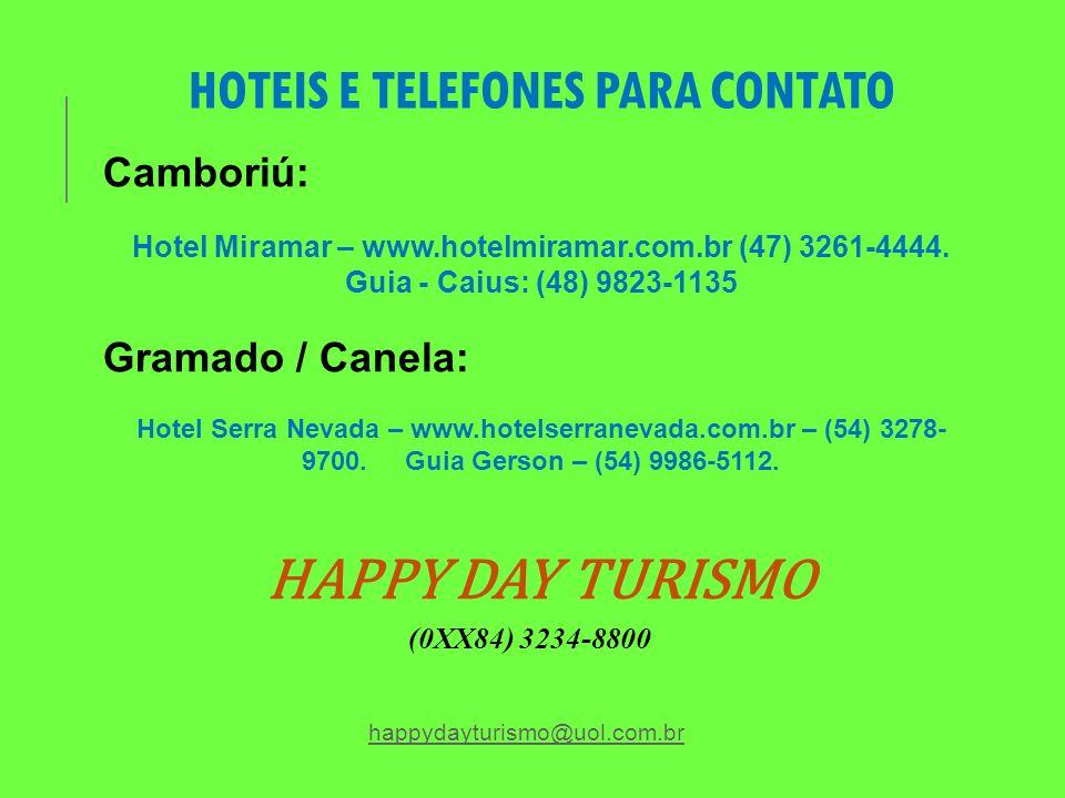 HAPPY DAY TURISMO (0XX84) 3234-8800 happydayturismo@uol.com.br HOTEIS E TELEFONES PARA CONTATO Camboriú: Hotel Miramar – www.hotelmiramar.com.br (47)