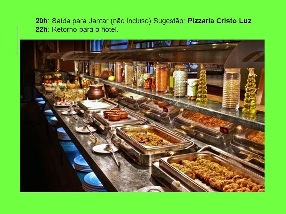 20h: Saída para Jantar (não incluso) Sugestão: Pizzaria Cristo Luz 22h: Retorno para o hotel.