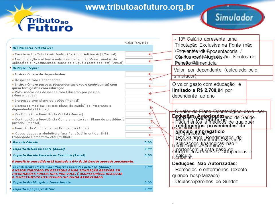 - 13 o Salário apresenta uma Tributação Exclusiva na Fonte (não é contabilizado) - As Férias Vendidas são Isentas de Tributação Máx. de 12% sobre os r