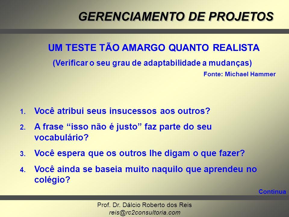 Prof. Dr. Dálcio Roberto dos Reis reis@rc2consultoria.com GERENCIAMENTO DE PROJETOS UM TESTE TÃO AMARGO QUANTO REALISTA (Verificar o seu grau de adapt