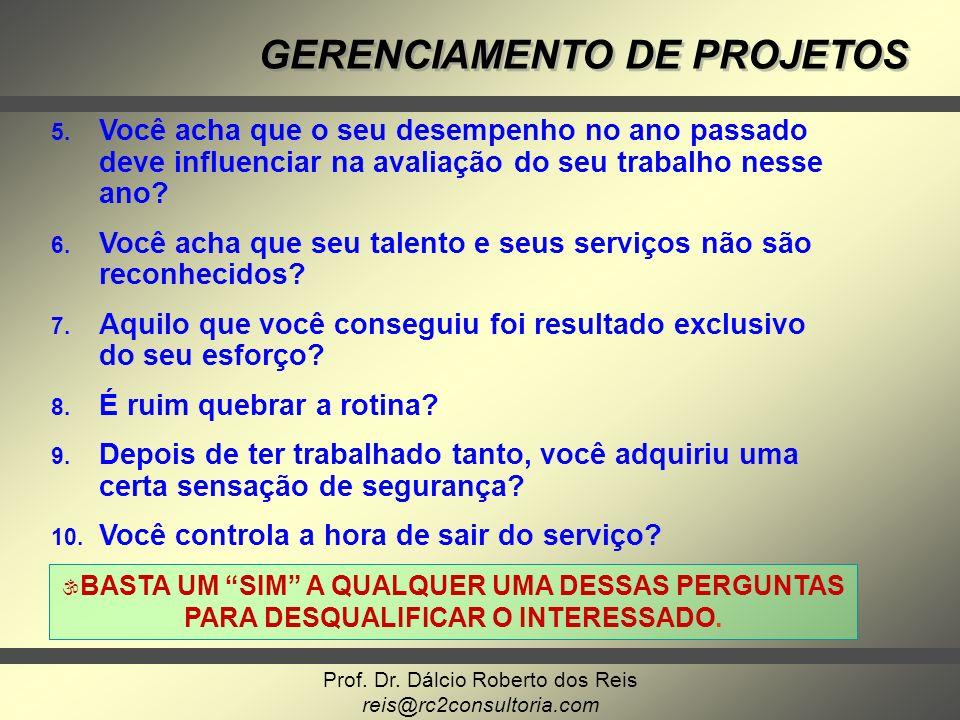 Prof. Dr. Dálcio Roberto dos Reis reis@rc2consultoria.com GERENCIAMENTO DE PROJETOS 5. 5. Você acha que o seu desempenho no ano passado deve influenci