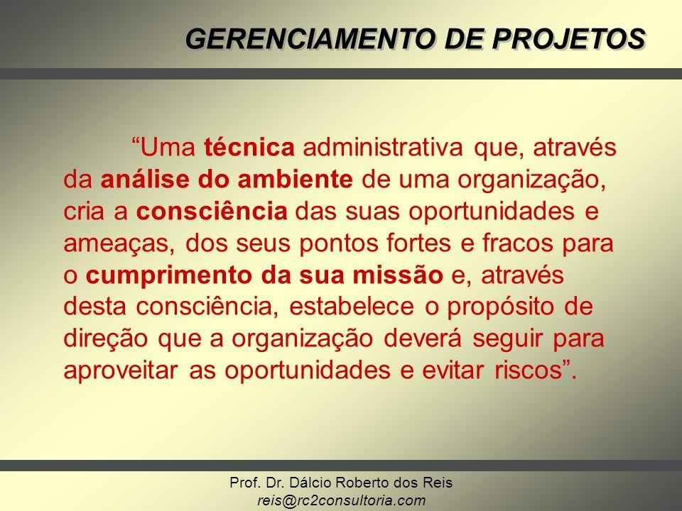 Prof. Dr. Dálcio Roberto dos Reis reis@rc2consultoria.com GERENCIAMENTO DE PROJETOS Uma técnica administrativa que, através da análise do ambiente de